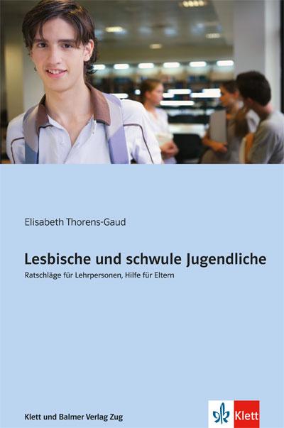 Lesbische und schwule Jugendliche. Ratschläge für Lehrpersonen, Hilfe für Eltern
