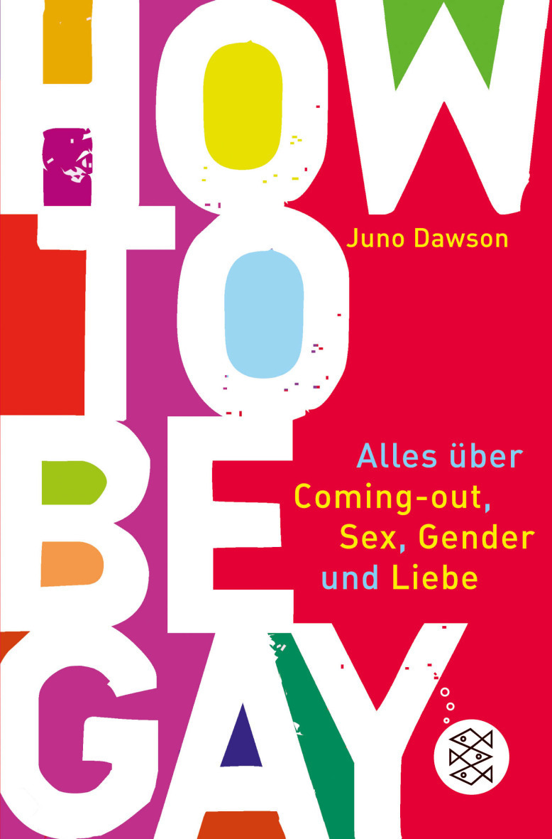 How to Be Gay. Alles über Coming out, Sex, Gender und Liebe. von James Dawson