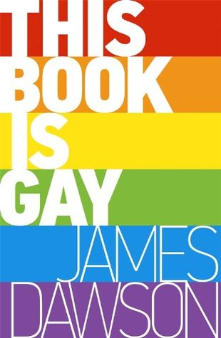 This Book is Gay von James Dawson