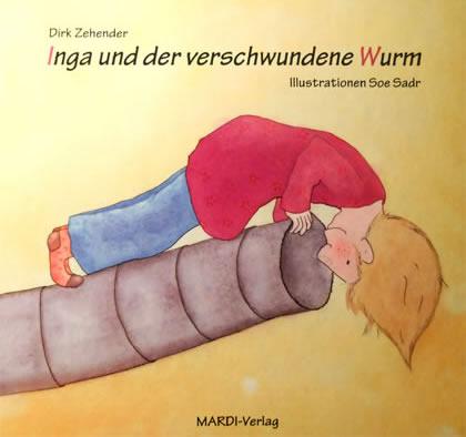 Dirk Zehender: Inga und der verschwundene Wurm